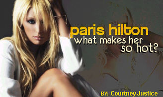Paris Hilton: What Makes Her So Hot?