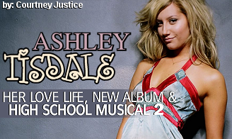 Ashley Tisdale … Her Love Life, New Album & HSM2