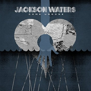 Jackson Waters - 'Come Undone'